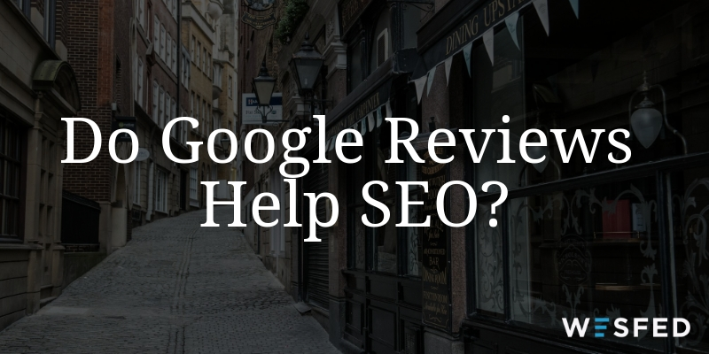 Do Google Reviews Help SEO?